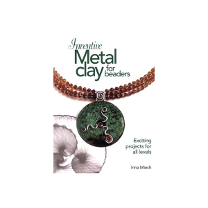 INVENTIVE METAL CLAY FOR BEADERS by Irina Miech BOOKS